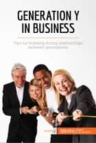 Generation Y in Business - Tips for building strong relationships between generations ebook by 50MINUTES