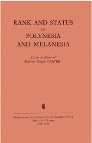 Rank and Status in Polynesia and Melanesia - Essays in honor of professor Douglas Oliver ebook by Douglas l. Oliver