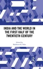 India and the World in the First Half of the Twentieth Century ebook by Madhavan K. Palat