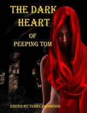 The Dark Heart of Peeping Tom ebook by Terry Grimwood