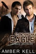 To Enchant an Eagle ebook by Amber Kell