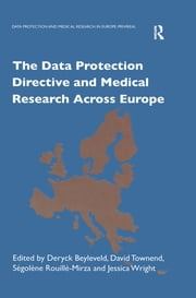The Data Protection Directive and Medical Research Across Europe ebook by D. Townend, J. Wright, D. Beyleveld