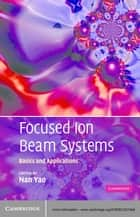 Focused Ion Beam Systems ebook by Nan Yao