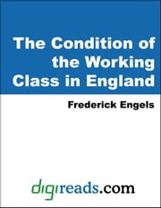 The Condition of the Working Class in England ebook by Engels, Frederick