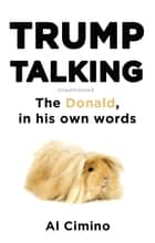 Trump Talking - The Donald, in his own words 電子書 by Al Cimino