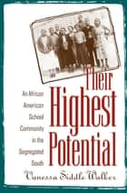 Their Highest Potential - An African American School Community in the Segregated South ebook by Vanessa Siddle Walker