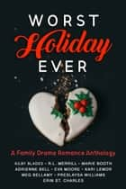 Worst Holiday Ever - A Family Drama Romance Anthology ebook by Kilby Blades, R.L. Merrill, Marie Booth,...