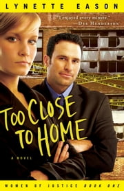 Too Close to Home (Women of Justice Book #1) - A Novel ebook by Lynette Eason