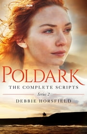 Poldark: The Complete Scripts - Series 2 ebook by Debbie Horsfield