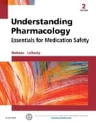 Understanding Pharmacology - E-Book - Essentials for Medication Safety ebook by M. Linda Workman, PhD, RN,...