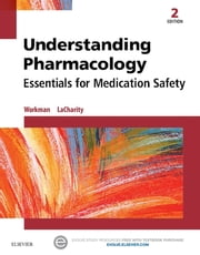 Understanding Pharmacology - Essentials for Medication Safety ebook by M. Linda Workman,Linda A. LaCharity