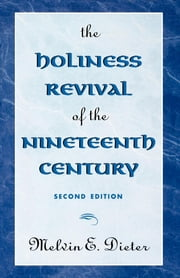 The Holiness Revival of the Nineteenth Century - 2nd Ed. ebook by Melvin E. Dieter