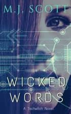 Wicked Words - A TechWitch futuristic witch urban fantasy ebook by M.J. Scott