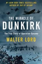 The Miracle of Dunkirk - The True Story of Operation Dynamo eBook par Walter Lord