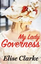 My Lady Governess eBook by Elise Clarke