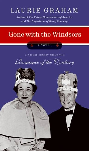 Gone with the Windsors - A Novel ebook by Laurie Graham