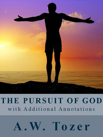 The Pursuit of God (with Additional Annotations) ebook by A.W. Tozer