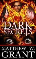 Dark Secrets ebook by Matthew W. Grant