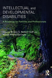 Intellectual and Developmental Disabilities - A Roadmap for Families and Professionals ebook by Briana S. Nelson Goff, Nicole Piland Springer