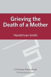 Grieving the Death of a Mother ebook by Harold Ivan Smith