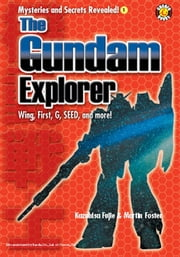 The Gundam Explorer: Wing, First, G, Seed and More! ebook by DH Publishing