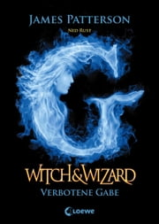 Witch & Wizard 2 - Verbotene Gabe eBook by James Patterson, Ned Rust, Ulrich Thiele