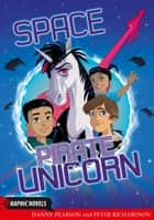 Space Pirate Unicorn ebook by Danny  Pearson, Peter Richardson