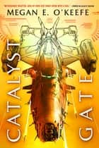 Catalyst Gate ebook by Megan E. O'Keefe