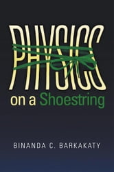 Physics on a Shoestring ebook by Binanda C. Barkakaty