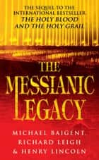 The Messianic Legacy ekitaplar by Michael Baigent, Richard Leigh, Henry Lincoln