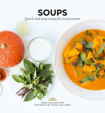Soups - Quick and easy soups for every season ebook by Anna Helm-Baxter