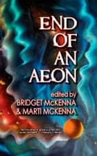End of an Aeon ebook by Bridget McKenna, Marti McKenna