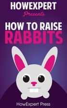 How To Raise Rabbits ebook by HowExpert