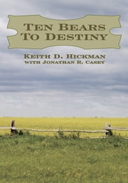 Ten Bears To Destiny ebook by Keith D. Hickman
