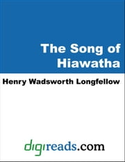 The Song of Hiawatha ebook by Longfellow, Henry Wadsworth