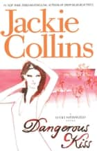 Dangerous Kiss - A Novel eBook by Jackie Collins