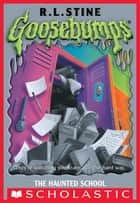 Goosebumps: The Haunted School ebook by R L Stine