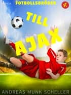 Fotbollsbröder 4 - Till Ajax eBook by Andreas Munk Scheller, Thomas Evertsson