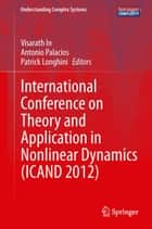 International Conference on Theory and Application in Nonlinear Dynamics (ICAND 2012) ebook by Visarath In,Antonio Palacios,Patrick Longhini