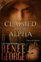 Claimed By the Alpha - Alpha Male Paranormal Lycanosapien Shifters BBW Erotic Romantic Suspense ebook by Renee George