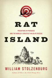 Rat Island - Predators in Paradise and the World's Greatest Wildlife Rescue ebook by William Stolzenburg