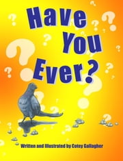 Have You Ever? ebook by Cotey L Gallagher,Cotey L Gallagher