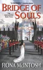 Bridge of Souls - The Quickening Book Three ebook by Fiona McIntosh