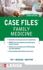 Case Files Family Medicine, Third Edition ebook by Eugene Toy, Donald Briscoe, Bruce Britton