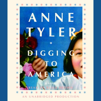 Digging to America - A Novel audiobook by Anne Tyler