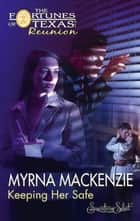 Keeping Her Safe (Mills & Boon M&B) ebook by Myrna Mackenzie