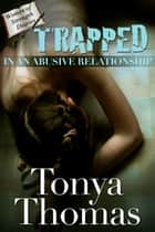 TRAPPED In an Abusive Relationship 電子書 by Tonya Thomas