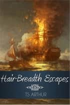 Hair-Breadth Escapes ebook by T. S. Arthur