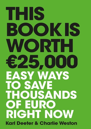 This Book is Worth €25,000 - Easy ways to save thousands of euro right now ebook by Karl Deeter,Charlie Weston
