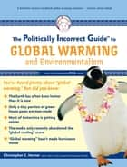 The Politically Incorrect Guide to Global Warming and Environmentalism ebook by Christopher C. Horner